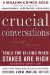 Crucial Conversations: Tools for Talking When the Stakes Are High - Kerry Patterson