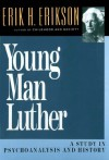 Young Man Luther: A Study in Psychoanalysis and History (Austen Riggs Monograph) - Erik H. Erikson