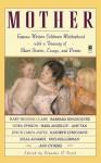 Mother: Famous Writers Celebrate Motherhood - Maya Angelou, Barbara Kingsolver, Mary Higgins Clark, Chelsea Quinn Yarbro, Jessica Amanda Salmonson, Claudia O'Keefe