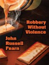 Robbery Without Violence: Two Science Fiction Crime Stories - John Russell Fearn
