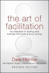 The Art of Facilitation: The Essentials for Leading Great Meetings and Creating Group Synergy - Dale Hunter, Stephen Thorpe, Hamish Brown, Anne Bailey