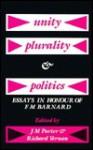 Unity, Plurality & Politics: Essays In Honour Of F. M. Barnard - Jene M. Porter, Richard Vernon, Frederick M. Barnard