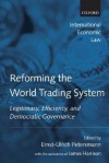 Reforming the World Trading System: Legitimacy, Efficiency, and Democratic Governance - Ernst-Ulrich Petersmann, James Harrison