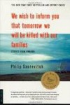 We Wish to Inform You That Tomorrow We Will be Killed With Our Families: Stories from Rwanda - Philip Gourevitch