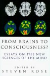 From Brains to Consciousness? Essays on the New Sciences of the Mind - Steven Rose