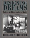 Designing Dreams: Modern Architecture in the Movies (Architecture and Film, 2) - Donald Albrecht