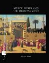 Venice, Dürer and the Oriental Mode: Hans Huth Memorial Studies I - Julian Raby