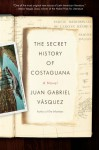 The Secret History of Costaguana - Juan Gabriel Vasquez, Anne McLean