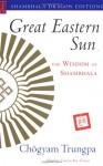 Great Eastern Sun: The Wisdom of Shambhala (Shambhala Dragon Editions) - Chogyam Trungpa