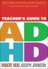 Teacher's Guide to ADHD - Robert Reid, Joseph Johnson