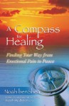 A Compass for Healing: Finding Your Way from Emotional Pain to Peace - Noah Benshea