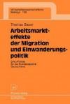 Arbeitsmarkteffekte Der Migration Und Einwanderungspolitik: Eine Analyse Fur Die Bundesrepublik Deutschland (1998) - Thomas Bauer