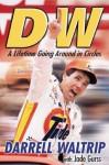 DW: A Lifetime Going Around in Circles - Darrell Waltrip, Jade Gurss