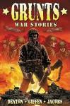 Grunts: War Stories - Marc Bernardin, Shannon Eric Denton, Matt Jacobs