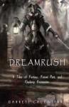 Dreamrush: 5 Tales of Fantasy, Future Past, and Gaslamp Frontierism - Garrett Calcaterra