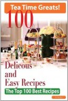 Tea Time: 100 Delicious and Easy Tea Time Recipes - The Top 100 Best Recipes for a Fabulous Tea Time - Jo Franks