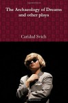 The Archaeology of Dreams and other plays - Caridad Svich