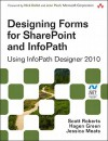 Designing Forms for Sharepoint and Infopath: Using Infopath Designer 2010, 2/E - Scott Roberts, Hagen Green, Jessica Meats