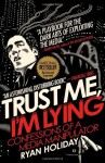 By Ryan Holiday - Trust Me, I'm Lying: Confessions of a Media Manipulator (8/27/13) - Ryan Holiday