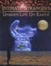 Intimate Strangers: Unseen Life on Earth - Cynthia Needham, Bert Dodson, Cynthia Needham