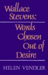 Wallace Stevens: Words Chosen out of Desire - Helen Vendler
