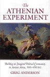 The Athenian Experiment: Building an Imagined Political Community in Ancient Attica, 508-490 B.C. - Greg Anderson