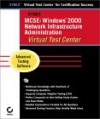 MCSE: Windows 2000 Network Infrastructure Administration Virtual Test Center - Sybex Inc.