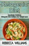 Ketogenic Diet Cookbook: Amazingly Delicious Ketogenic Diet Recipes For Guarenteed Weight Loss - Rebecca Williams