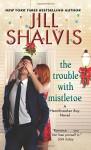 The Trouble with Mistletoe: A Heartbreaker Bay Novel - Jill Shalvis