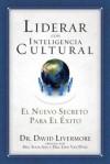 Liderar Con Inteligencia Cultural: El Nuevo Secreto Para El Exito - David Livermore