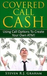 Covered Call Cash - Using Call Options to Create Your own ATM - (Stocks For RentTM) - Steven Graham