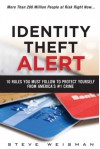 Identity Theft Alert: 10 Rules You Must Follow to Protect Yourself from America's #1 Crime - Steve Weisman