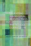 Integrating Aboriginal Perspectives Into the School Curriculum: Purposes, Possibilities, and Challenges - Yatta Kanu