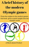 A brief history of the modern Olympic games. A brief history of the modern Olympic games - Mark James