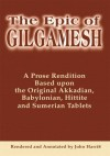 The Epic of Gilgamesh : A Prose Rendition Based upon the Original Akkadian, Babylonian, Hittite and Sumerian Tablets - John Harris