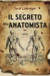Il segreto dell'anatomista - Jordi Llobregat, P. Spinato