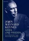 Krieg und Frieden: Die wirtschaftlichen Folgen des Vertrags von Versailles - John Maynard Keynes, Dorothea Hauser, Dorothea Hauser, Joachim Kalka
