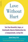 Love Without Hurt: Turn Your Resentful, Angry, or Emotionally Abusive Relationship into a Compassionate, Loving One - Steven Stosny