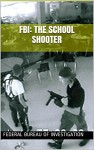 FBI: The School Shooter: A Threat Assessment Perspective - Federal Bureau of Investigation, U.S. Department of Justice