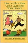 How to Help Your Child Overcome Your Divorce - Catherine F. Brown