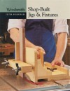 Shop-Built Jigs & Fixtures (Woodsmith Custom Woodworking) - Woodsmith Magazine