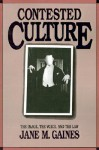 Contested Culture: The Image, the Voice, and the Law - Jane M. Gaines, Alan Trachtenberg