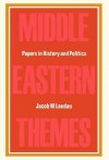 Middle Eastern Themes: Papers in History and Politics - Jacob Landau, M. Landau Jacob