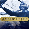 American Isis: The Life and Art of Sylvia Plath - Carl Rollyson, George Newbern, Tantor Audio