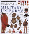 The Visual Dictionary of Military Uniforms - Deni Bown