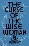 The Curse of the Wise Woman (Valancourt 20th Century Classics) - Lord Dunsany, Mark Valentine