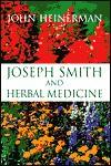 Joseph Smith and Herbal Medicine - John Heinerman