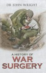 A History of War Surgery - John Wright