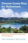 Choose Costa Rica for Retirement, 10th: Retirement, Travel & Business Opportunities for a New Beginning - John Howells