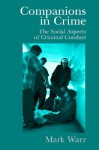 Companions in Crime: The Social Aspects of Criminal Conduct (Cambridge Studies in Criminology) - Mark Warr, David P. Farrington, Alfred Blumstein